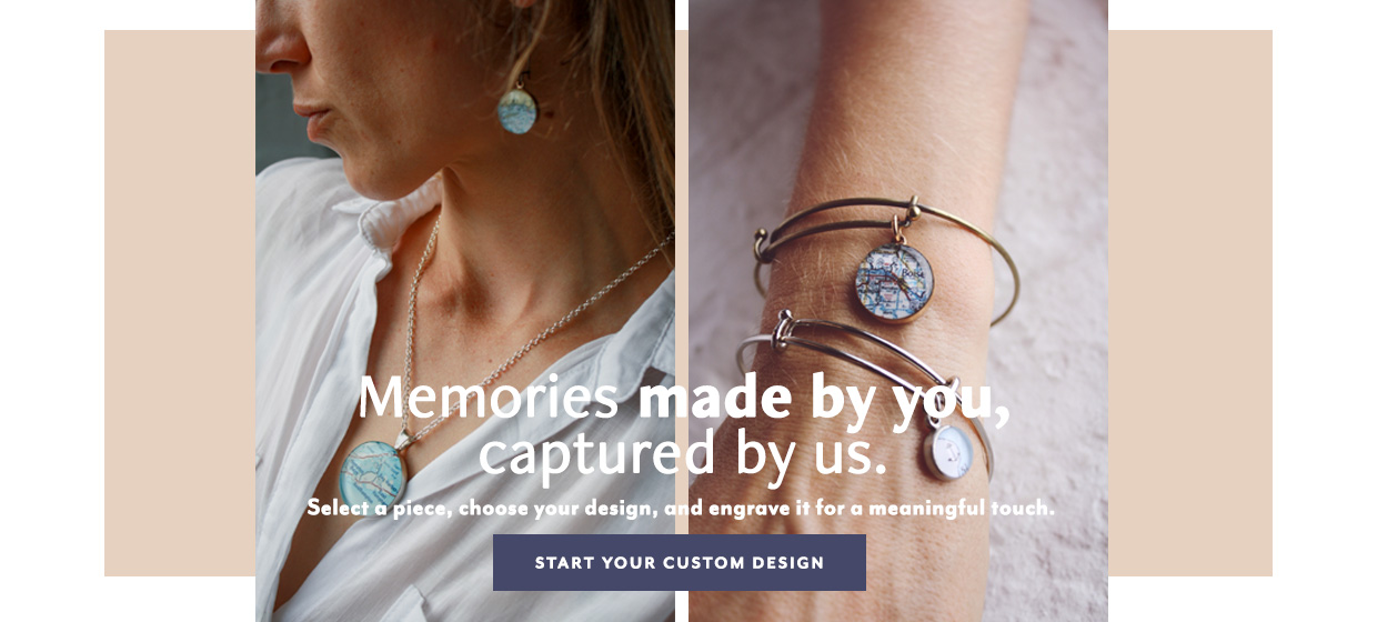 Memories made by you, captured by us. Chart Your Custom Design